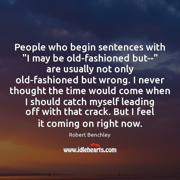 """People who begin sentences with """"I may be old-fashioned but–"""" are usually Image"""