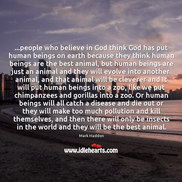 …people who believe in God think God has put human beings on Image