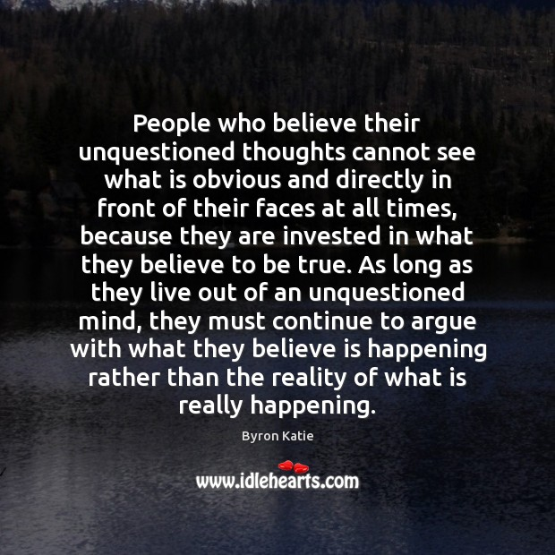 People who believe their unquestioned thoughts cannot see what is obvious and Image