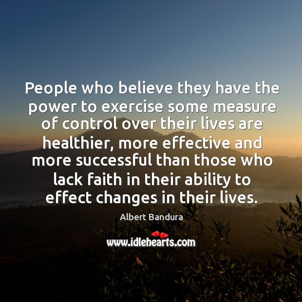 People who believe they have the power to exercise some measure of control over their lives Image
