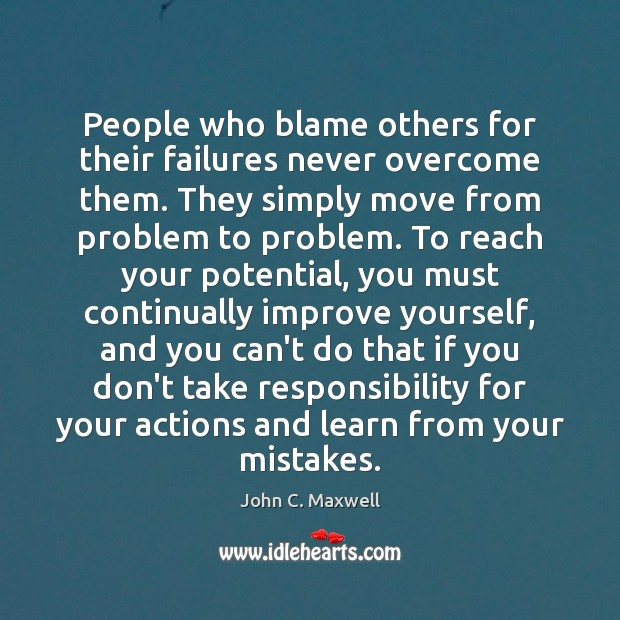 Image, People who blame others for their failures never overcome them. They simply