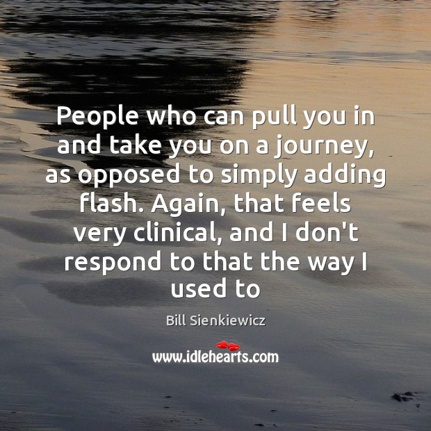 People who can pull you in and take you on a journey, Image