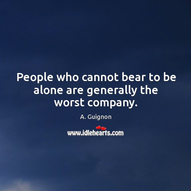 Image, People who cannot bear to be alone are generally the worst company.