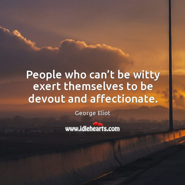 Image, People who can't be witty exert themselves to be devout and affectionate.