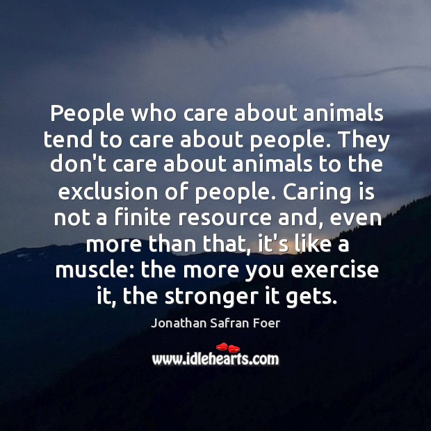 People who care about animals tend to care about people. They don't Image
