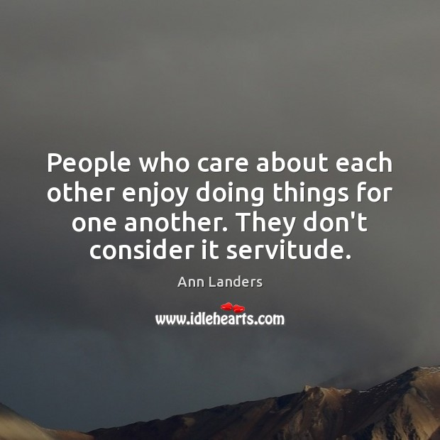 People who care about each other enjoy doing things for one another. Image