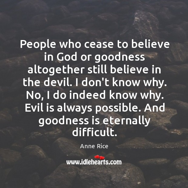 People who cease to believe in God or goodness altogether still believe Image