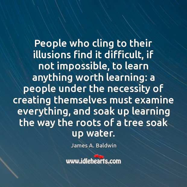 People who cling to their illusions find it difficult, if not impossible, Image