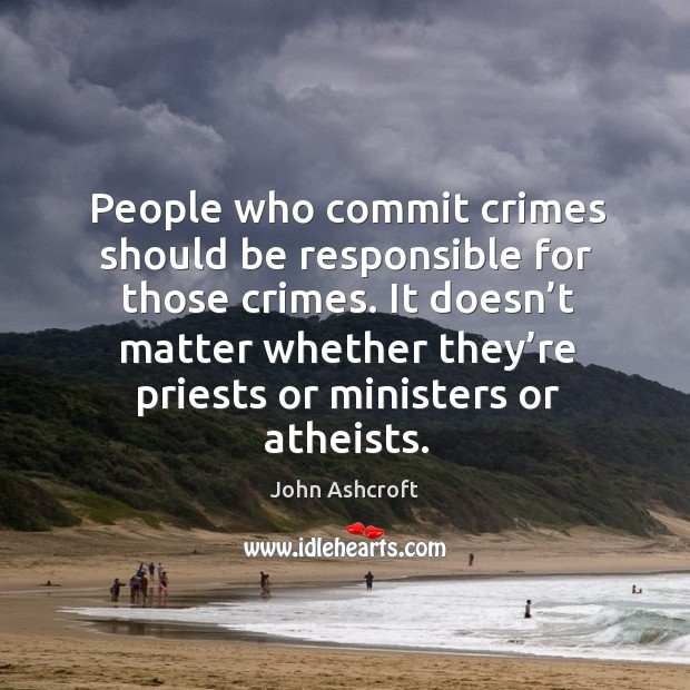 People who commit crimes should be responsible for those crimes. Image