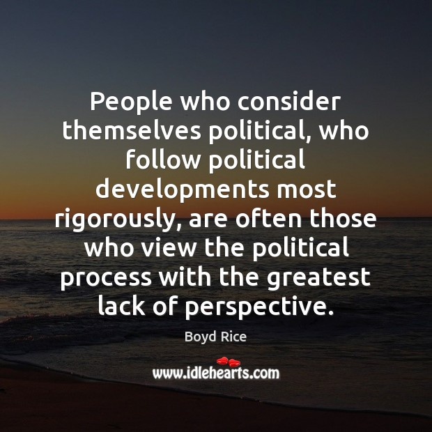 Image, People who consider themselves political, who follow political developments most rigorously, are