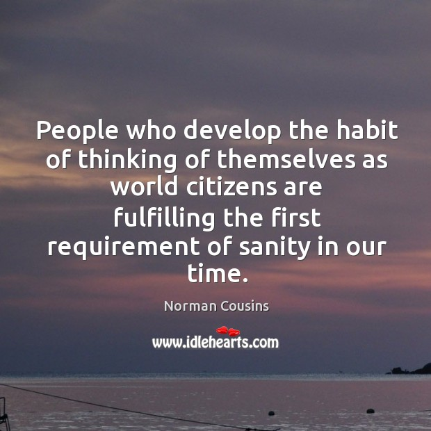 People who develop the habit of thinking of themselves as world citizens are fulfilling Image