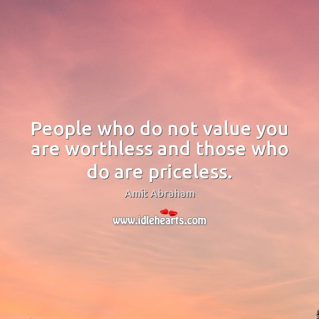 Image, People who do not value you are worthless and those who do are priceless.