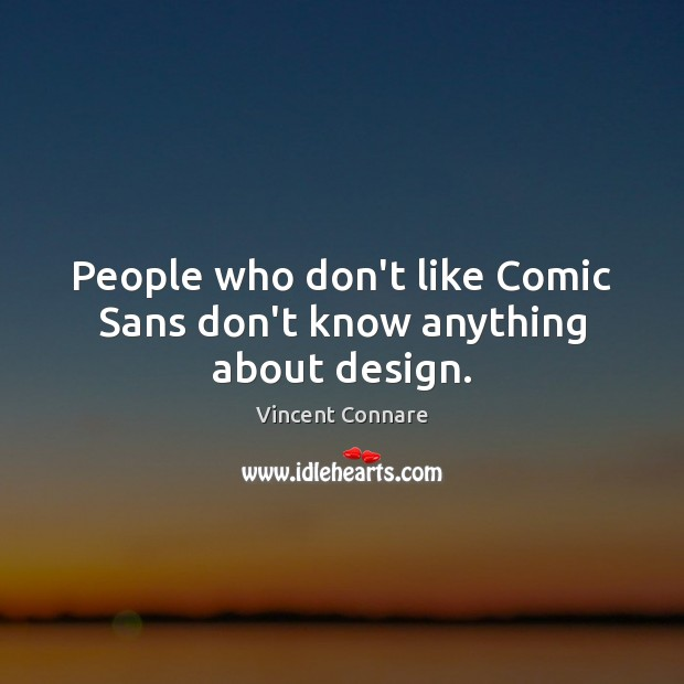 People who don't like Comic Sans don't know anything about design. Image