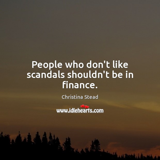People who don't like scandals shouldn't be in finance. Image