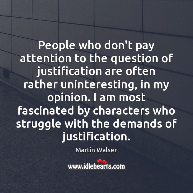 People who don't pay attention to the question of justification are often Image