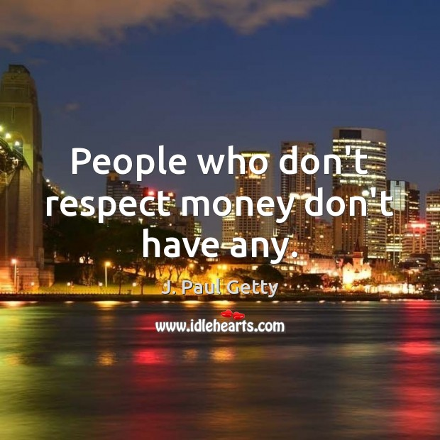 Image, People who don't respect money don't have any.