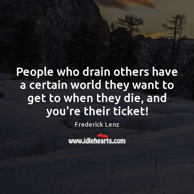 People who drain others have a certain world they want to get Image