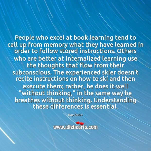 People who excel at book learning tend to call up from memory Ray Dalio Picture Quote