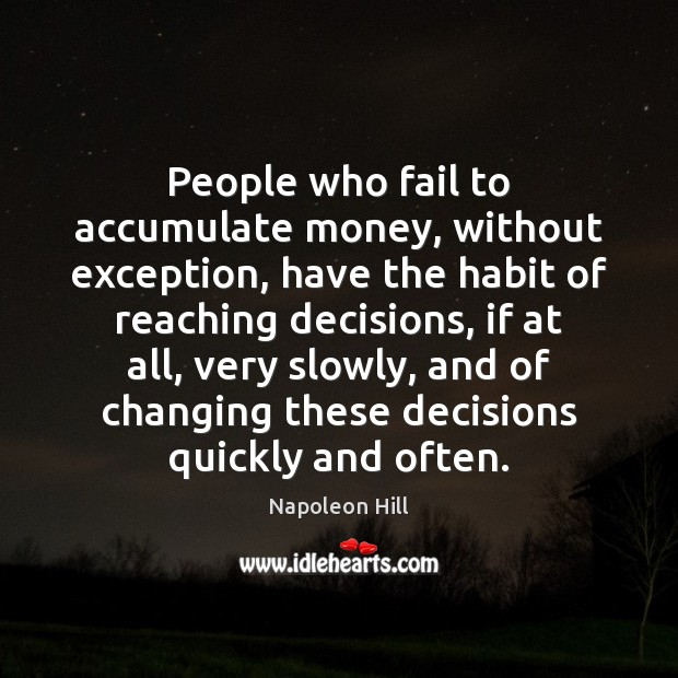 People who fail to accumulate money, without exception, have the habit of Image