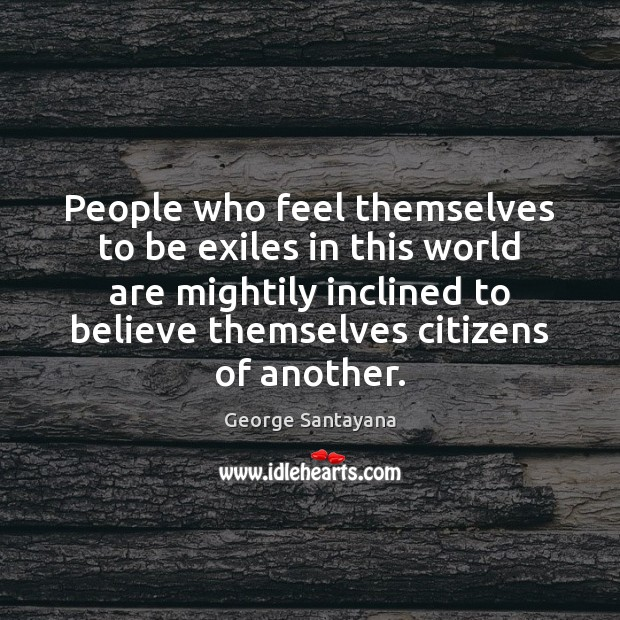 People who feel themselves to be exiles in this world are mightily Image