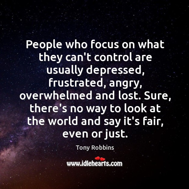 Image, People who focus on what they can't control are usually depressed, frustrated,