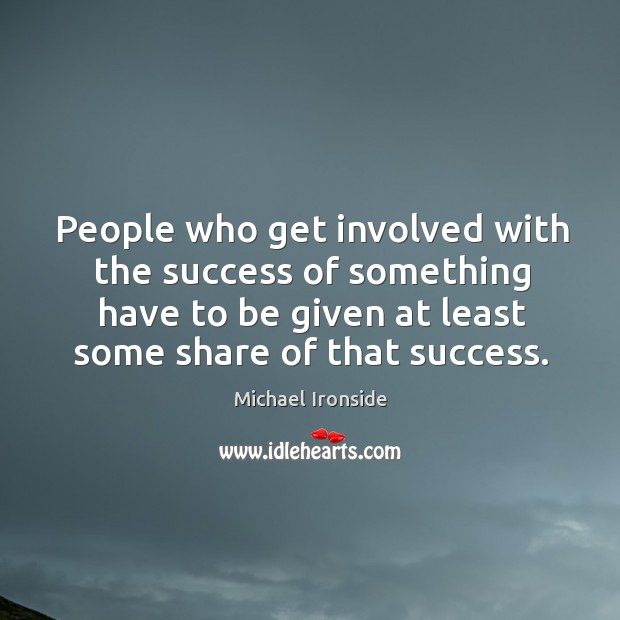 People who get involved with the success of something have to be given at least some share of that success. Image