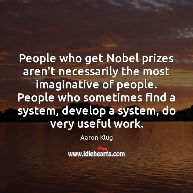 Image, People who get Nobel prizes aren't necessarily the most imaginative of people.