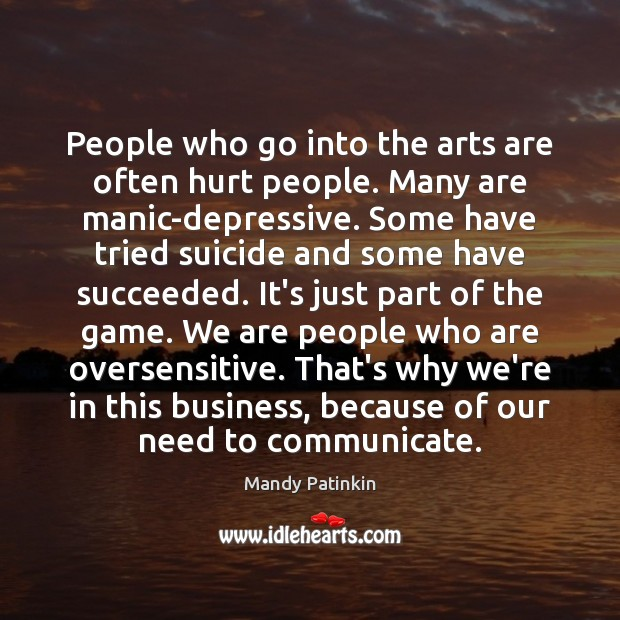Image, People who go into the arts are often hurt people. Many are