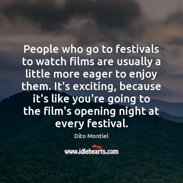 People who go to festivals to watch films are usually a little Image