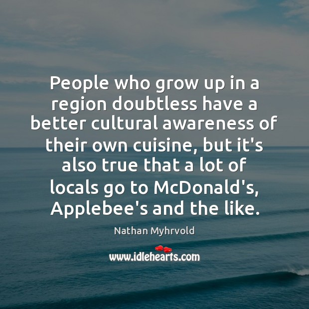 People who grow up in a region doubtless have a better cultural Image