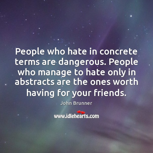 People who hate in concrete terms are dangerous. People who manage to Image