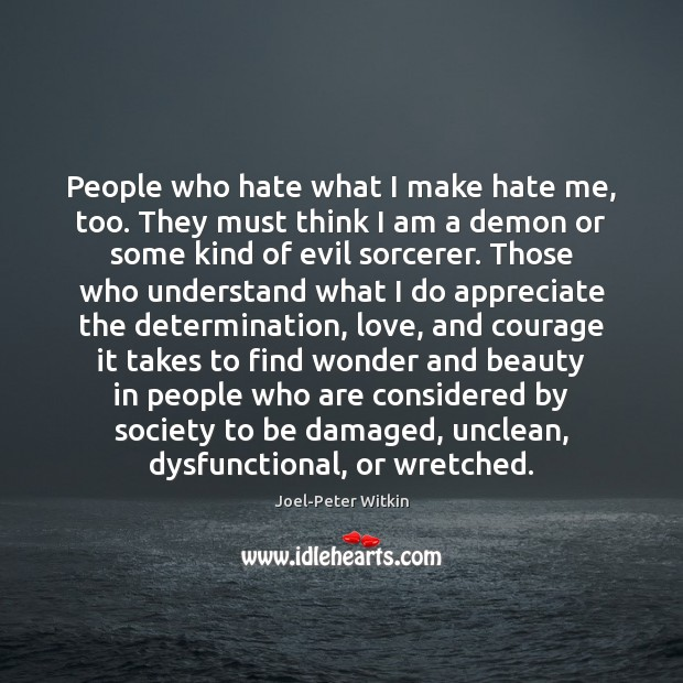 People who hate what I make hate me, too. They must think Image