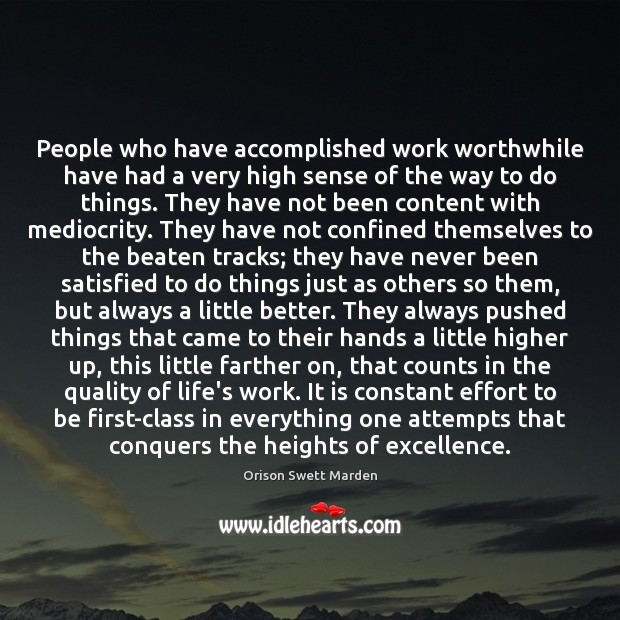 People who have accomplished work worthwhile have had a very high sense Orison Swett Marden Picture Quote