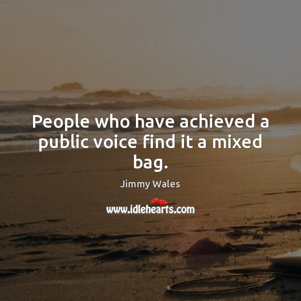 People who have achieved a public voice find it a mixed bag. Jimmy Wales Picture Quote