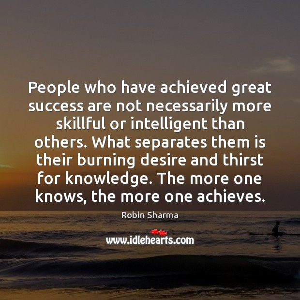 People who have achieved great success are not necessarily more skillful or Image