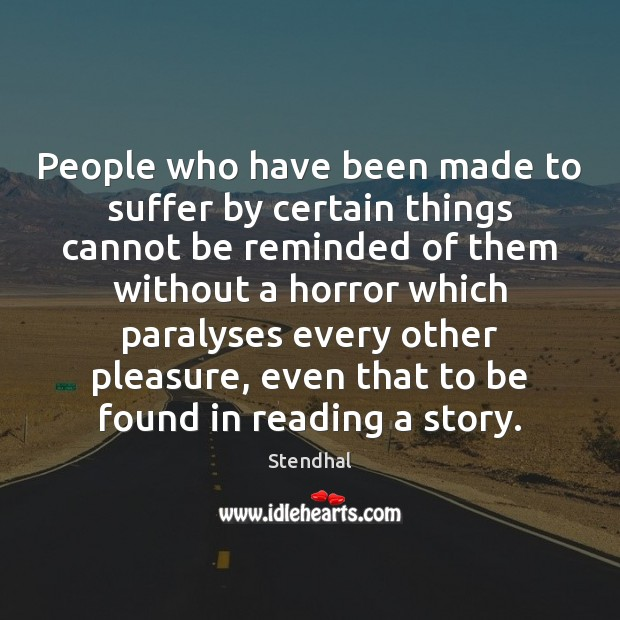 People who have been made to suffer by certain things cannot be Stendhal Picture Quote
