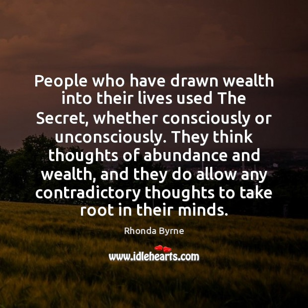 People who have drawn wealth into their lives used The Secret, whether Rhonda Byrne Picture Quote