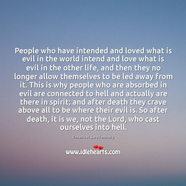People who have intended and loved what is evil in the world Emanuel Swedenborg Picture Quote