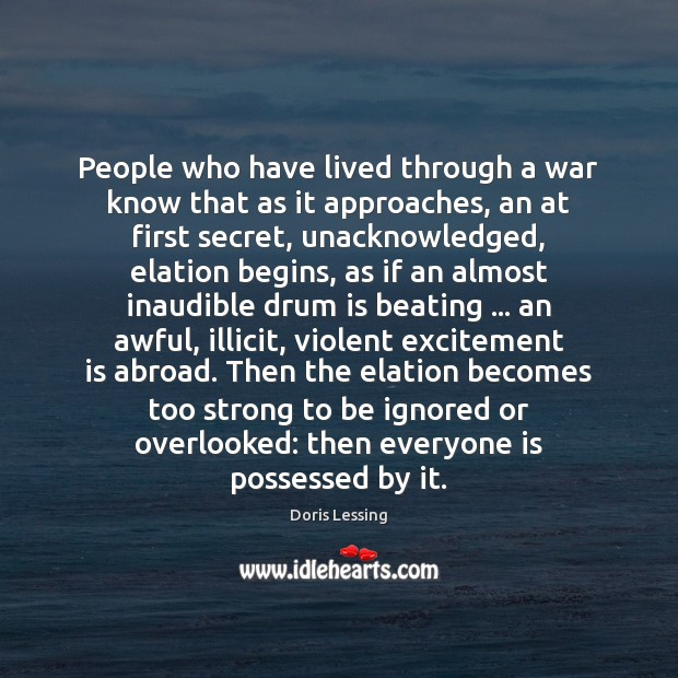 People who have lived through a war know that as it approaches, Doris Lessing Picture Quote