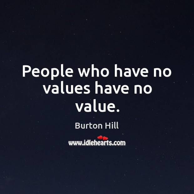 Image, People who have no values have no value.