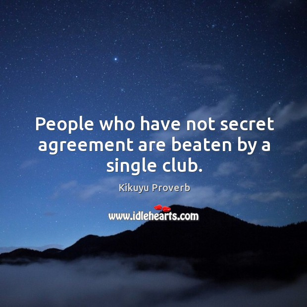 People who have not secret agreement are beaten by a single club. Kikuyu Proverbs Image