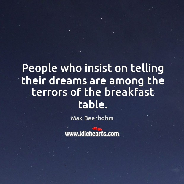 People who insist on telling their dreams are among the terrors of the breakfast table. Image