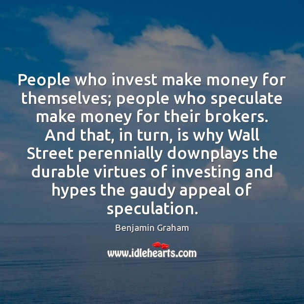Image, People who invest make money for themselves; people who speculate make money