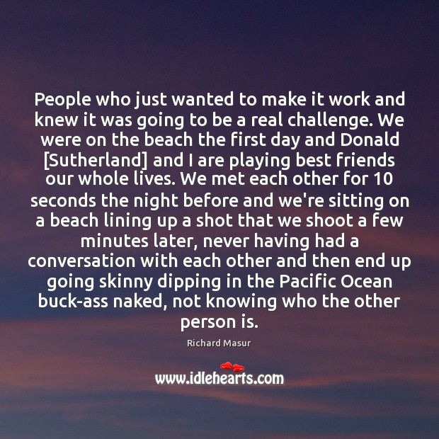 People who just wanted to make it work and knew it was Richard Masur Picture Quote