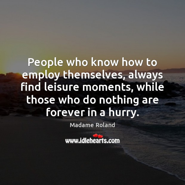 People who know how to employ themselves, always find leisure moments, while Image
