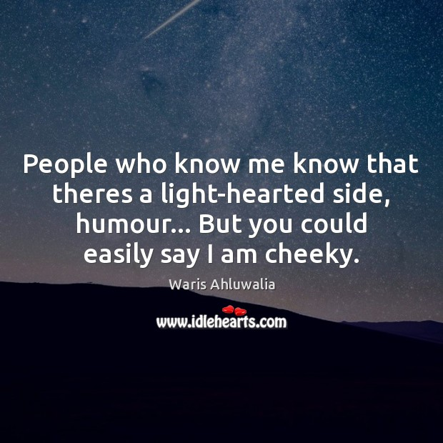 People who know me know that theres a light-hearted side, humour… But Image