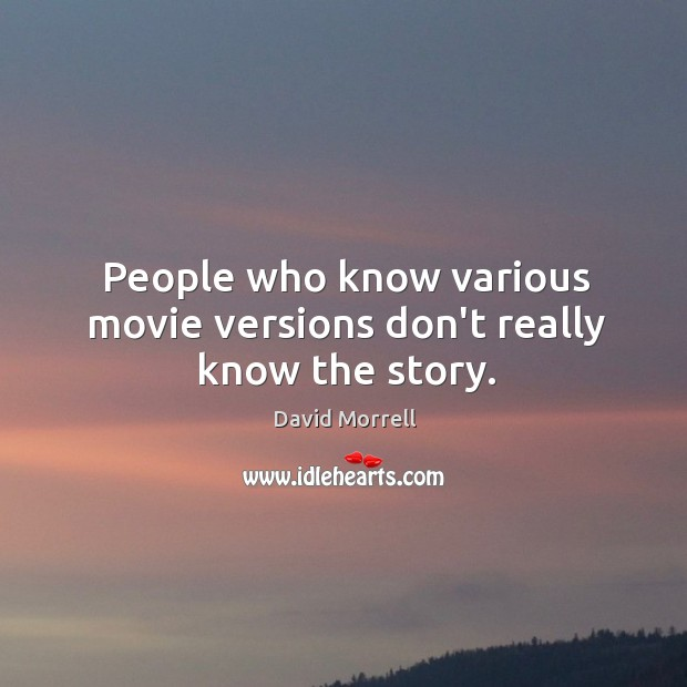 People who know various movie versions don't really know the story. Image