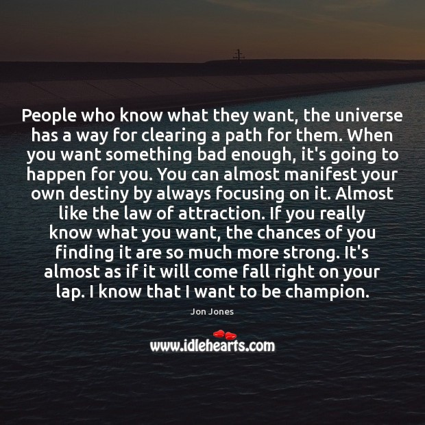 People who know what they want, the universe has a way for Image