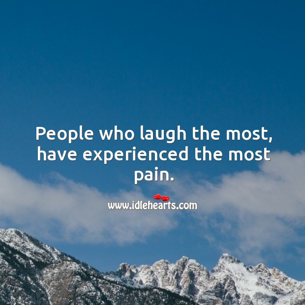 People who laugh the most, have experienced the most pain. Image