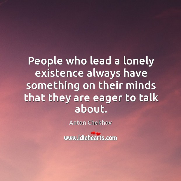 Image, People who lead a lonely existence always have something on their minds that they are eager to talk about.